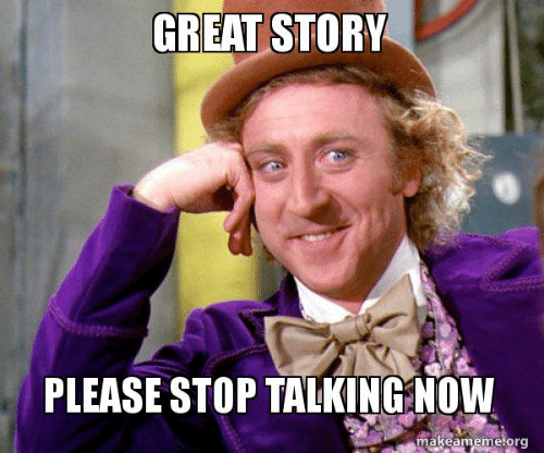 great-story-please-stop-talking-now-akeamemetor-great-story-please-52850400.png